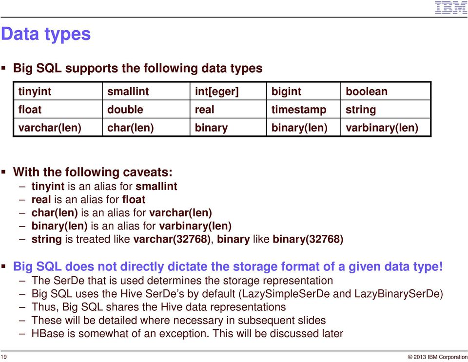 binary like binary(32768) Big SQL does not directly dictate the storage format of a given data type!