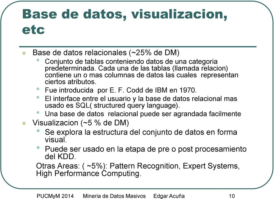 El interface entre el usuario y la base de datos relacional mas usado es SQL( structured query language).