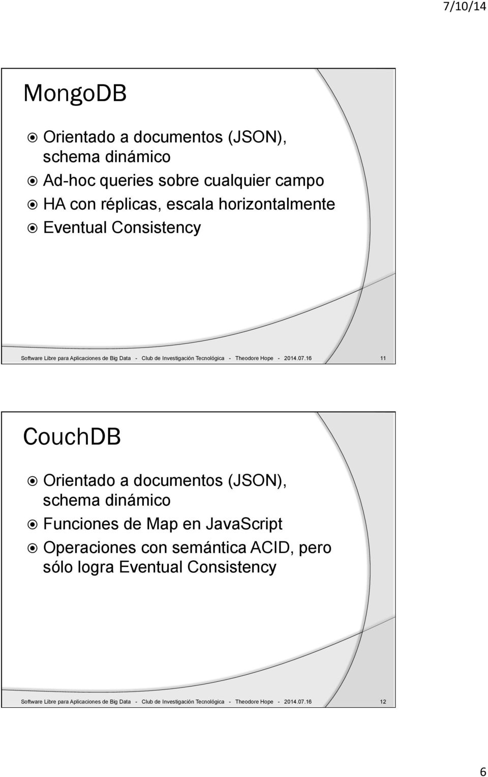 16 11 CouchDB! Orientado a documentos (JSON), schema dinámico! Funciones de Map en JavaScript!