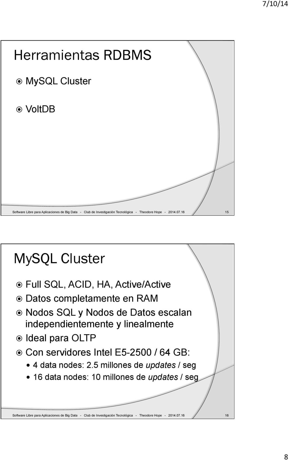 Full SQL, ACID, HA, Active/Active! Datos completamente en RAM! Nodos SQL y Nodos de Datos escalan independientemente y linealmente!