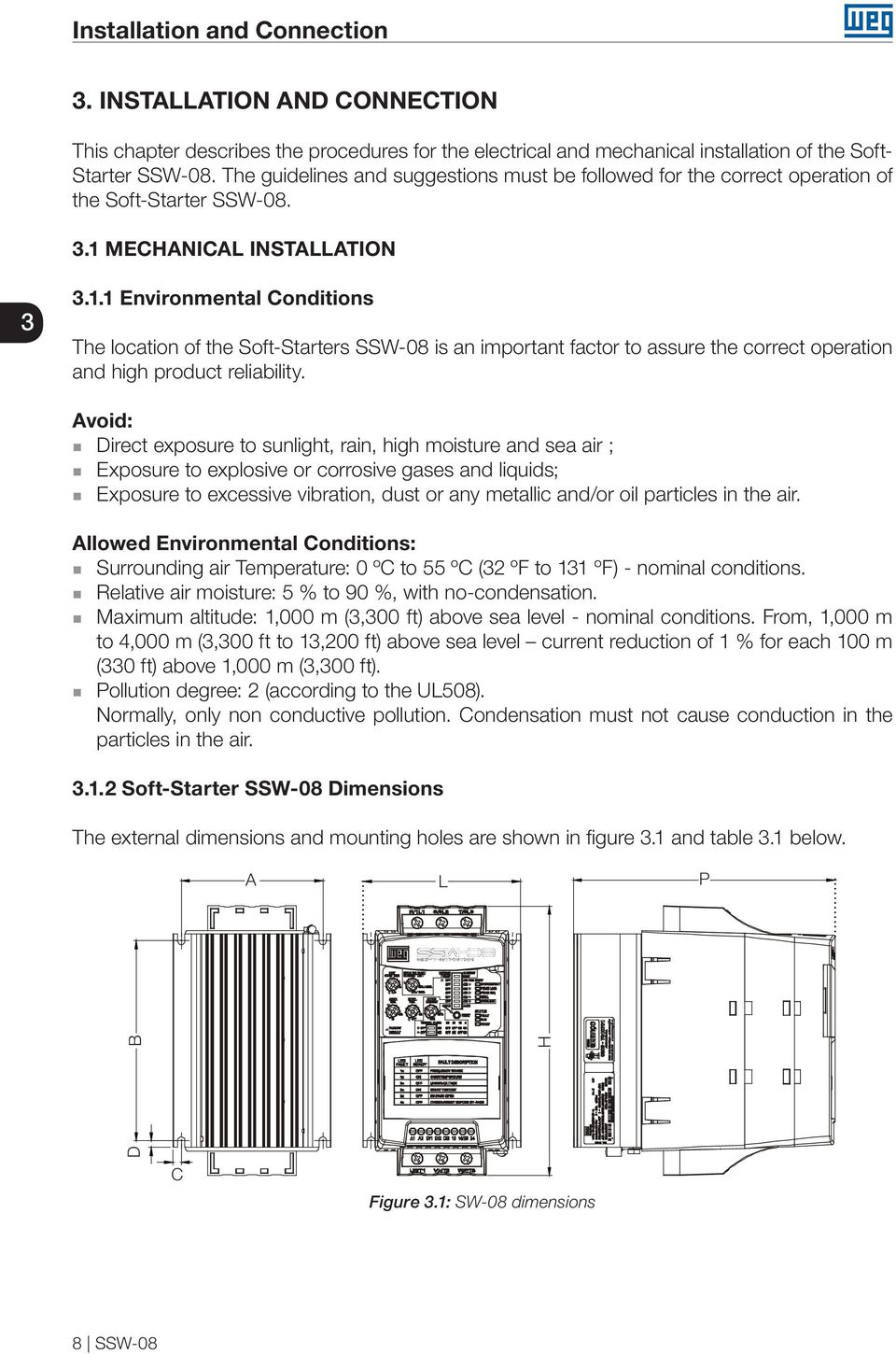 MECHANICAL INSTALLATION 3 3.1.1 Environmental Conditions The location of the Soft-Starters SSW-08 is an important factor to assure the correct operation and high product reliability.
