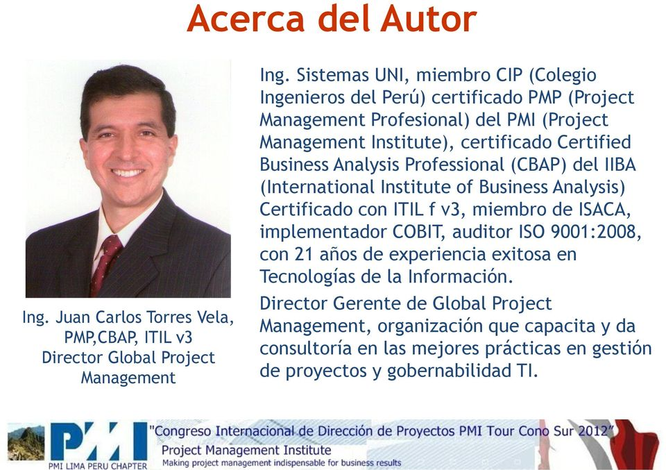 Business Analysis Professional (CBAP) del IIBA (International Institute of Business Analysis) Certificado con ITIL f v3, miembro de ISACA, implementador COBIT, auditor