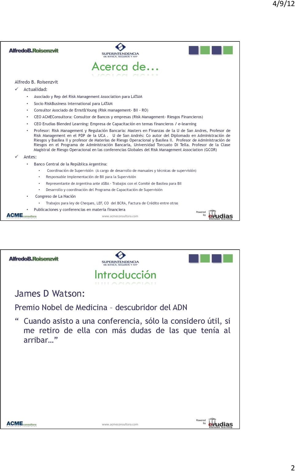 CEO ACMEConsultora: Consultor de Bancos y empresas (Risk Management- Riesgos Financieros) CEO Erudias Blended Learning: Empresa de Capacitación en temas financieros / e-learning Profesor: Risk