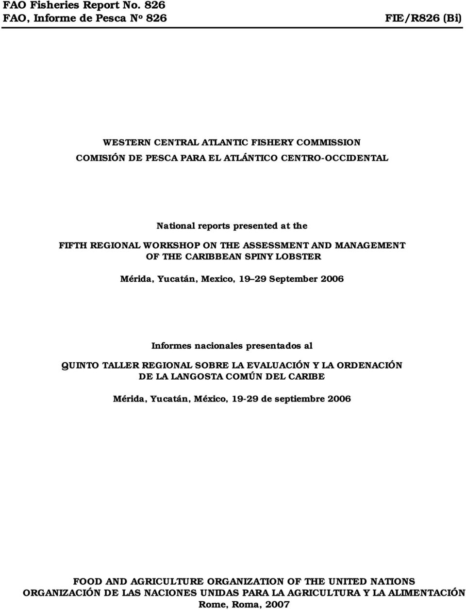 presented at the FIFTH REGIONAL WORKSHOP ON THE ASSESSMENT AND MANAGEMENT OF THE CARIBBEAN SPINY LOBSTER Mérida, Yucatán, Mexico, 19 29 September 2006 Informes