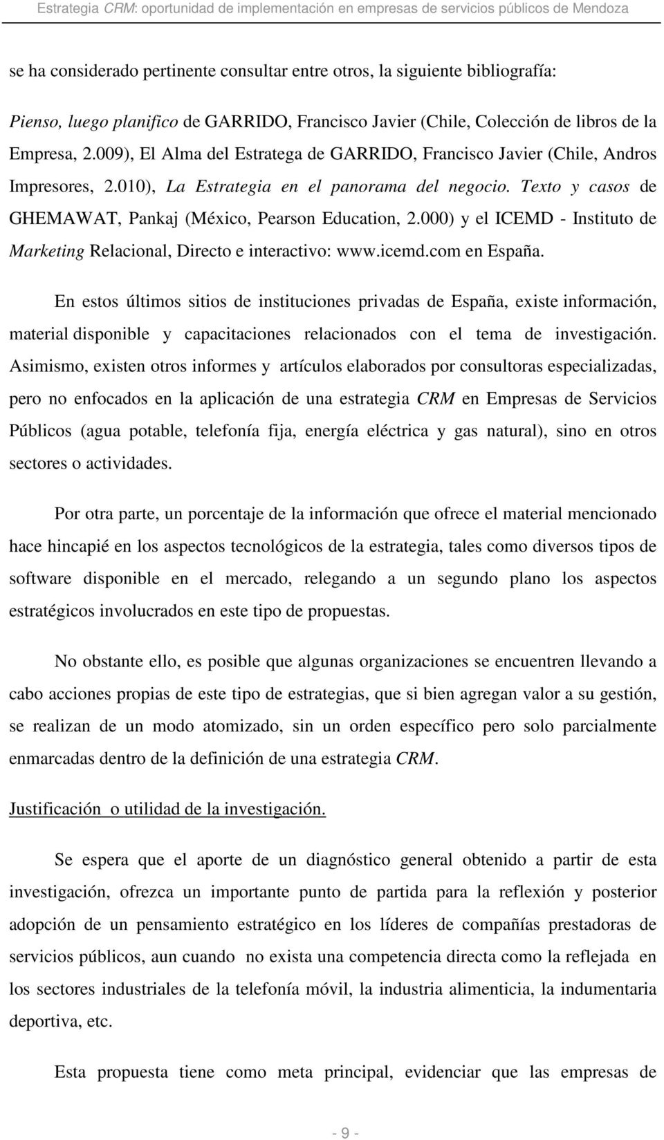 000) y el ICEMD - Instituto de Marketing Relacional, Directo e interactivo: www.icemd.com en España.