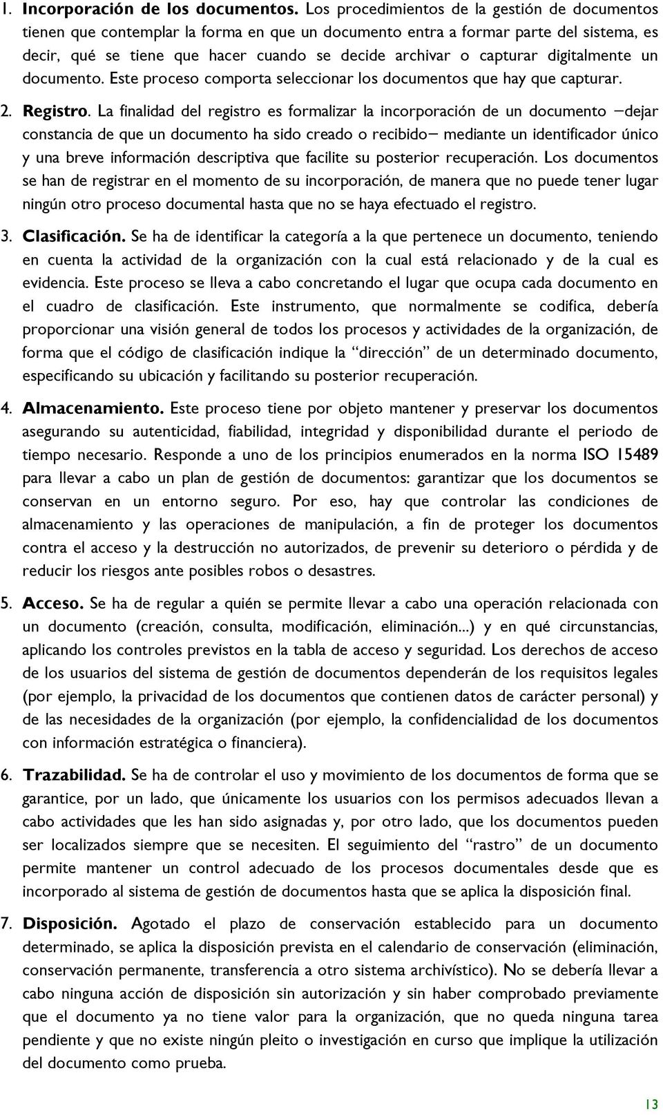 capturar digitalmente un documento. Este proceso comporta seleccionar los documentos que hay que capturar. 2. Registro.
