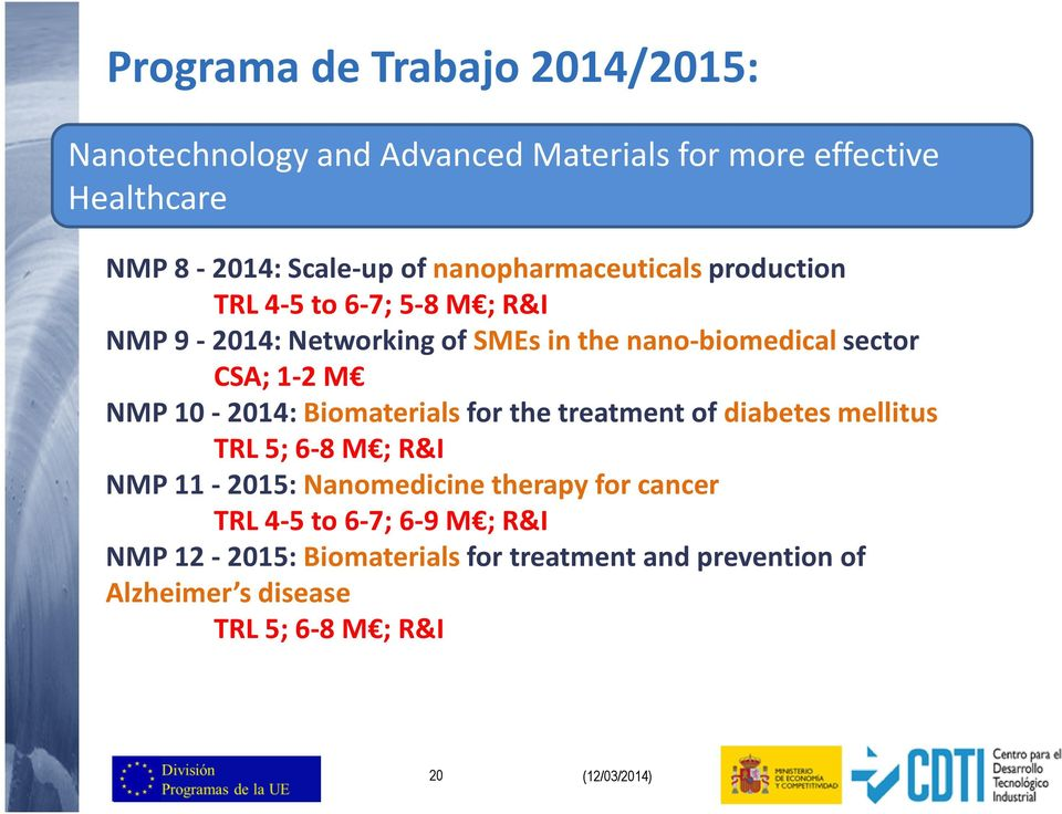 NMP 10-2014: Biomaterials for the treatment of diabetes mellitus TRL 5; 6-8 M ; R&I NMP 11-2015: Nanomedicine therapy for cancer