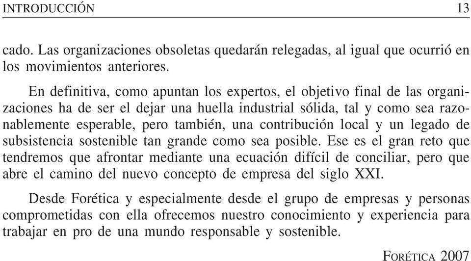 contribución local y un legado de subsistencia sostenible tan grande como sea posible.