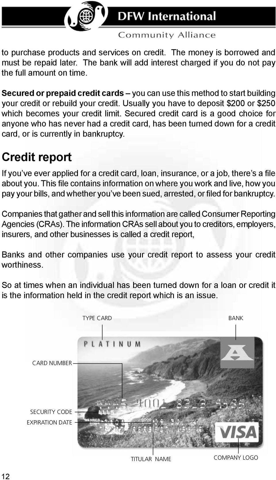 Secured credit card is a good choice for anyone who has never had a credit card, has been turned down for a credit card, or is currently in bankruptcy.