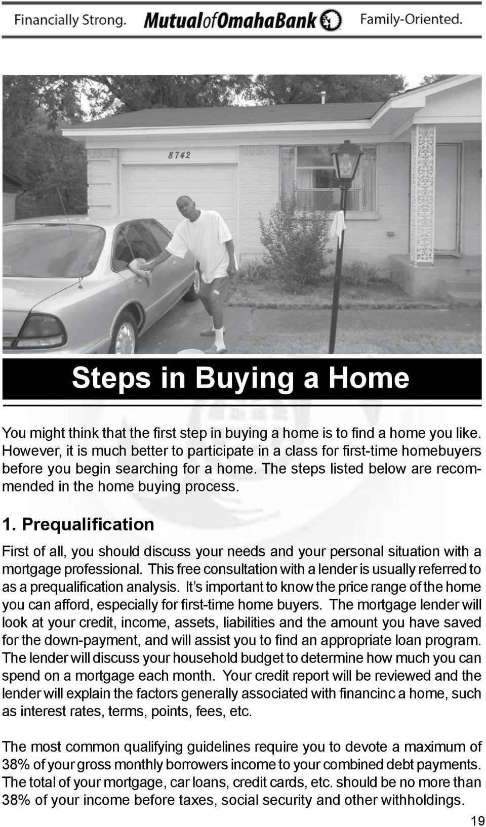 Prequalification First of all, you should discuss your needs and your personal situation with a mortgage professional.