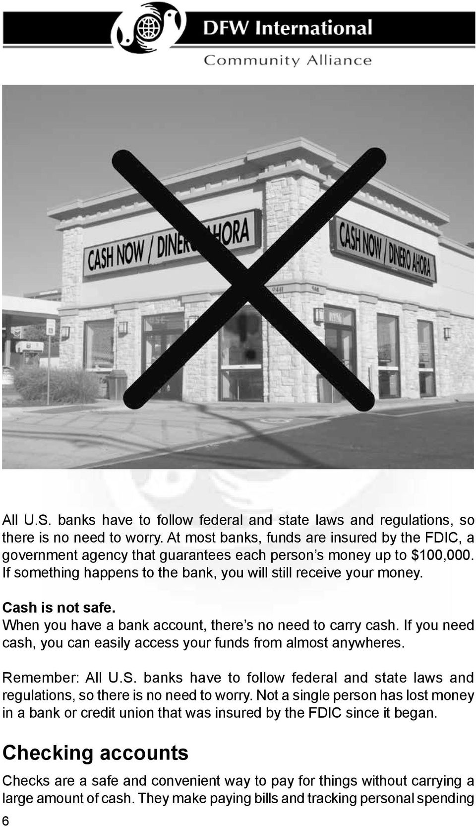 Cash is not safe. When you have a bank account, there s no need to carry cash. If you need cash, you can easily access your funds from almost anywheres.