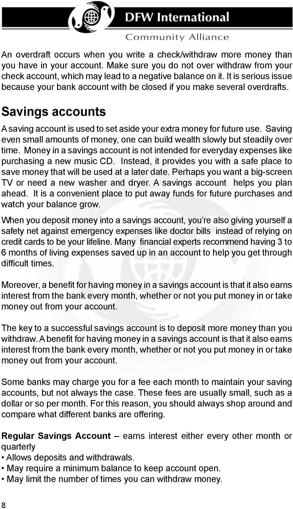 Saving even small amounts of money, one can build wealth slowly but steadily over time. Money in a savings account is not intended for everyday expenses like purchasing a new music CD.