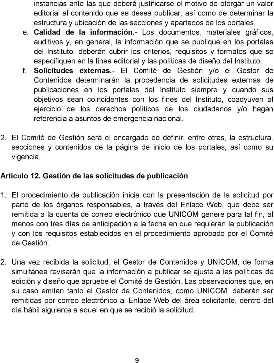- Los documentos, materiales gráficos, auditivos y, en general, la información que se publique en los portales del Instituto, deberán cubrir los criterios, requisitos y formatos que se especifiquen