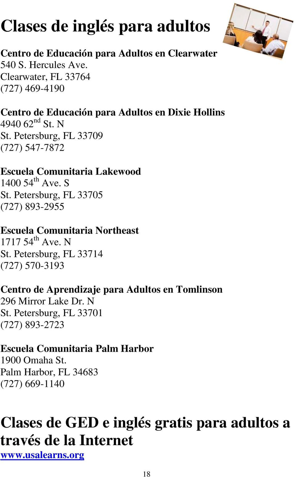 Petersburg, FL 33709 (727) 547-7872 Escuela Comunitaria Lakewood 1400 54 th Ave. S St. Petersburg, FL 33705 (727) 893-2955 Escuela Comunitaria Northeast 1717 54 th Ave. N St.