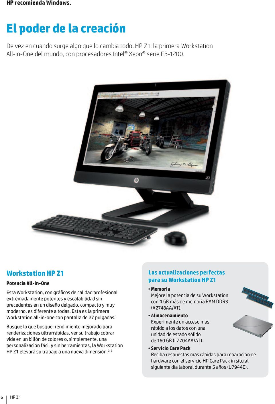 diferente a todas. Esta es la primera Workstation all-in-one con pantalla de 27 pulgadas.