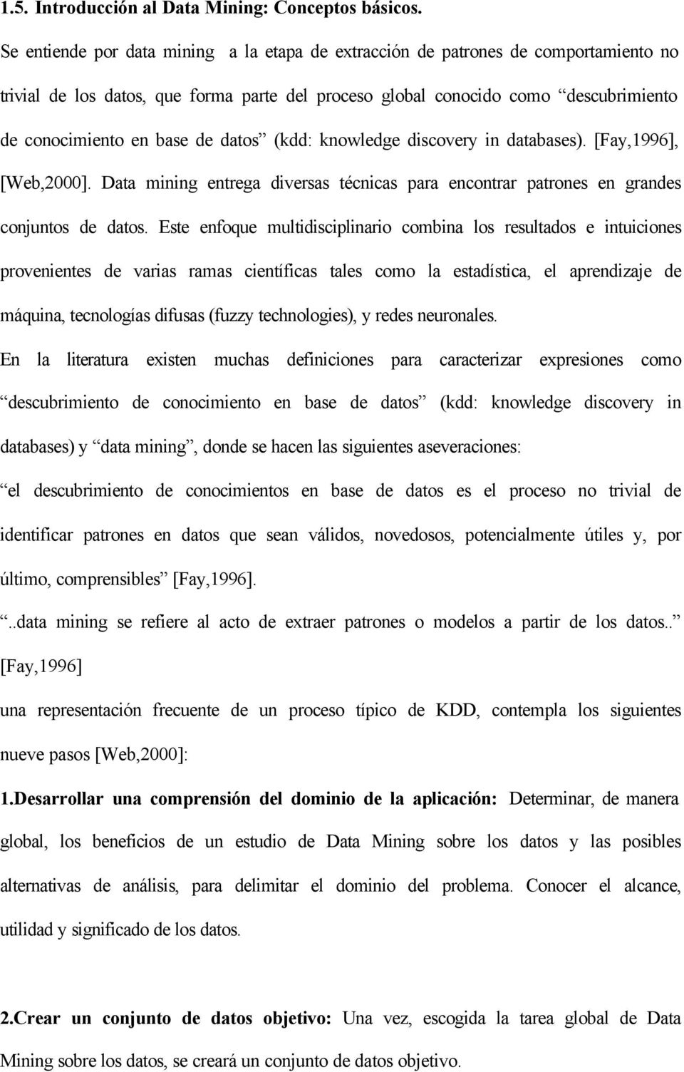 datos (kdd: knowledge discovery in databases). [Fay,1996], [Web,2000]. Data mining entrega diversas técnicas para encontrar patrones en grandes conjuntos de datos.