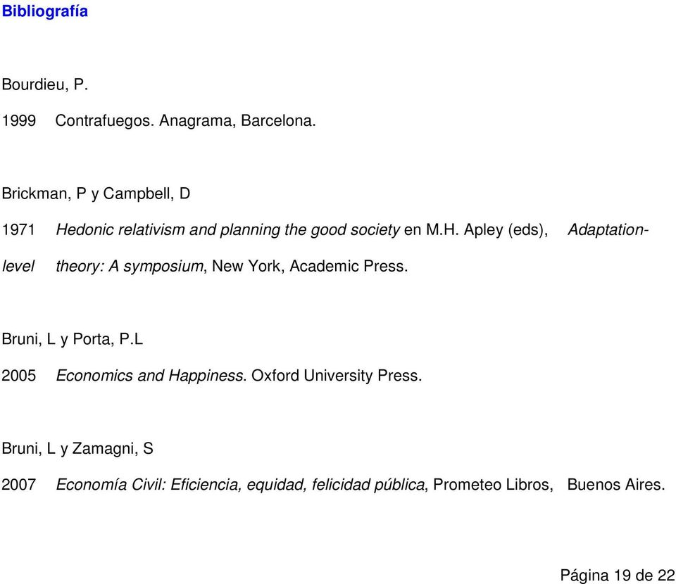 Bruni, L y Porta, P.L 2005 Economics and Happiness. Oxford University Press.