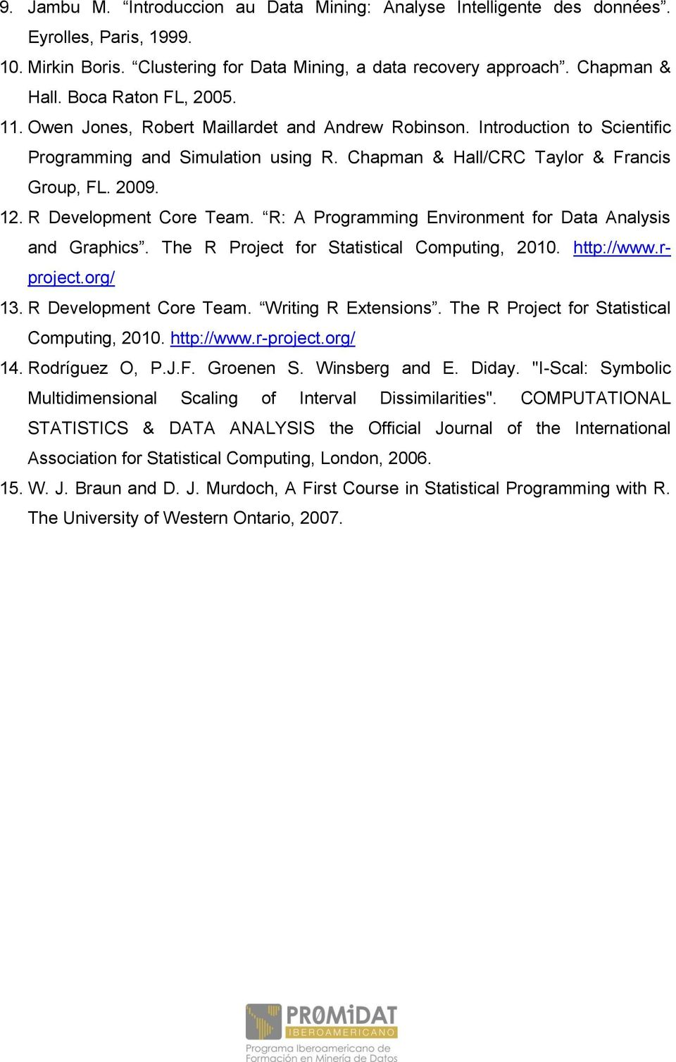 R Development Core Team. R: A Programming Environment for Data Analysis and Graphics. The R Project for Statistical Computing, 2010. http://www.rproject.org/ 13. R Development Core Team.