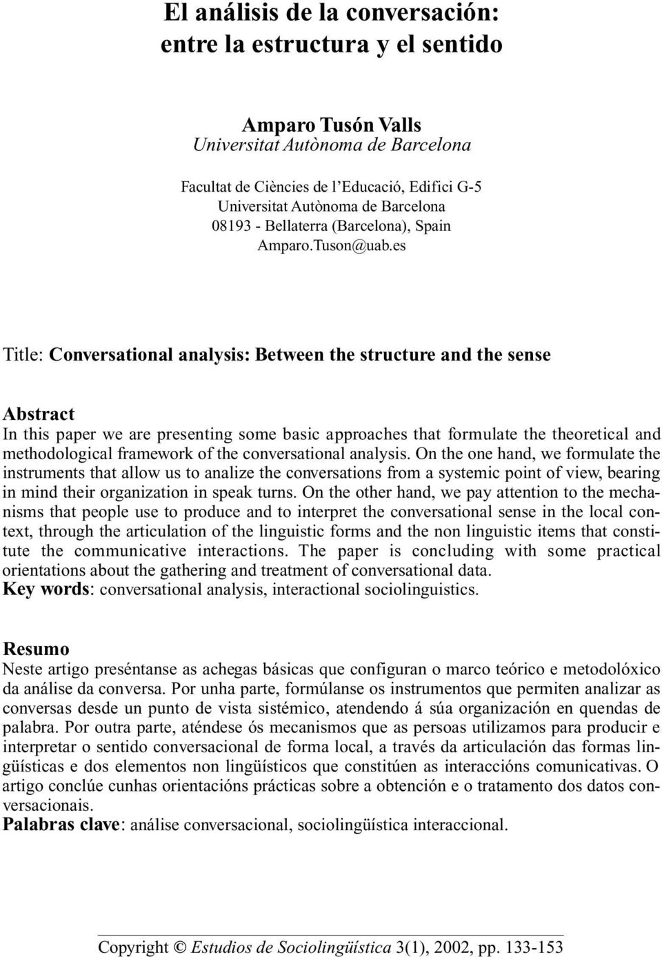 es Title: Conversational analysis: Between the structure and the sense Abstract In this paper we are presenting some basic approaches that formulate the theoretical and methodological framework of