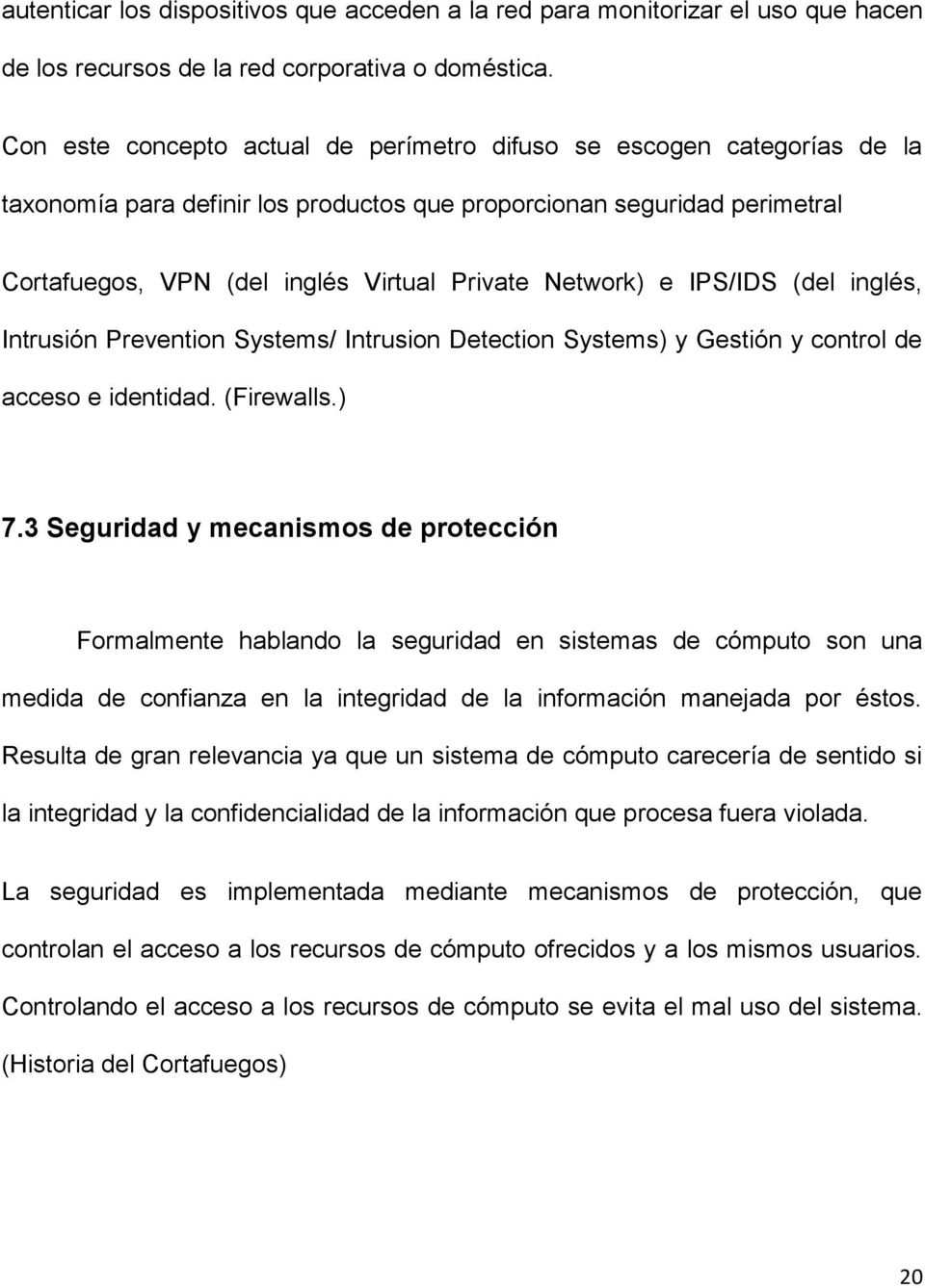 Network) e IPS/IDS (del inglés, Intrusión Prevention Systems/ Intrusion Detection Systems) y Gestión y control de acceso e identidad. (Firewalls.) 7.