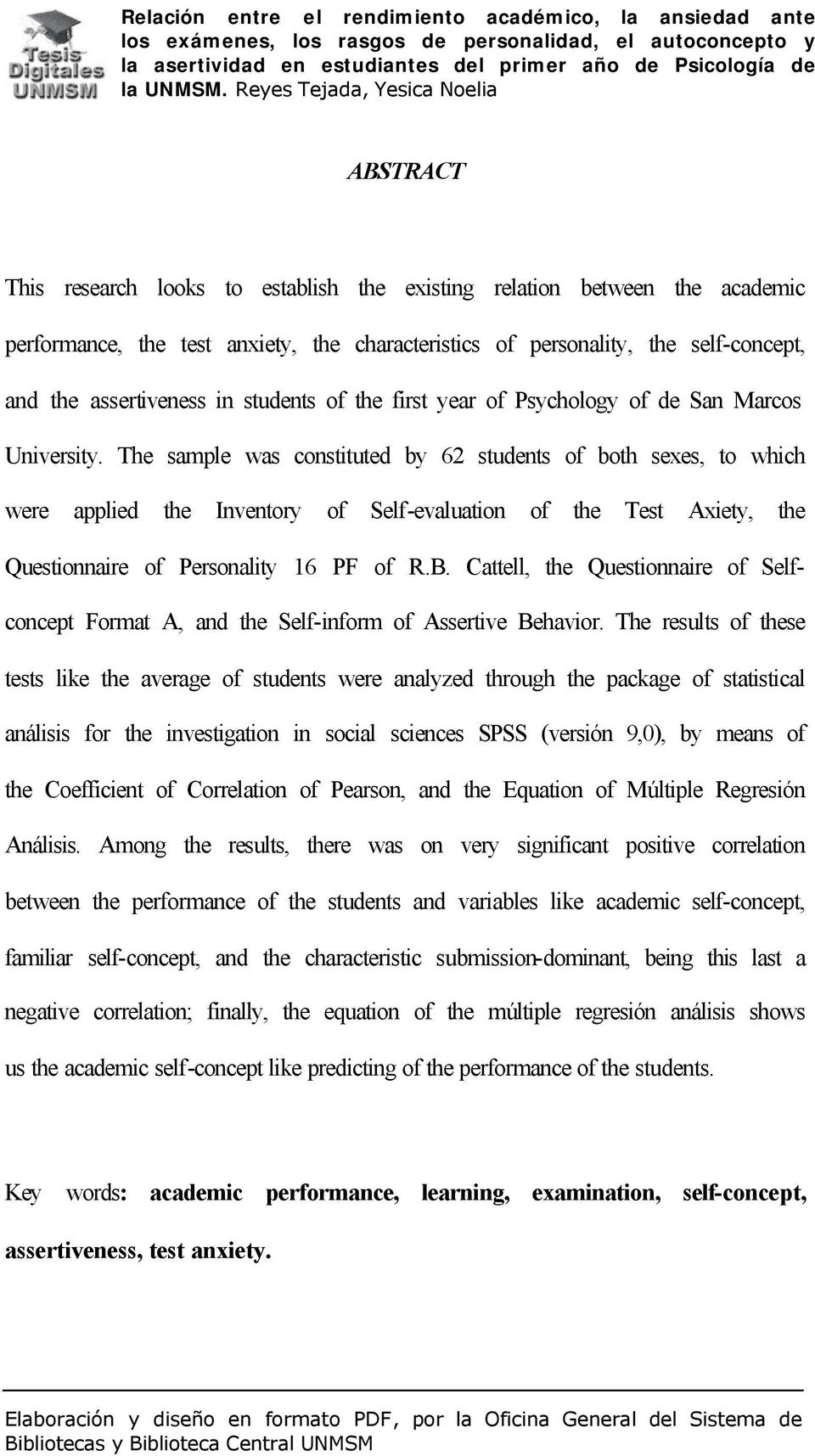 The sample was constituted by 62 students of both sexes, to which were applied the Inventory of Self-evaluation of the Test Axiety, the Questionnaire of Personality 16 PF of R.B.