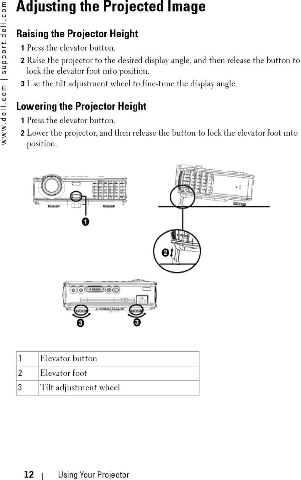 3 Use the tilt adjustment wheel to fine-tune the display angle. Lowering the Projector Height 1 Press the elevator button.