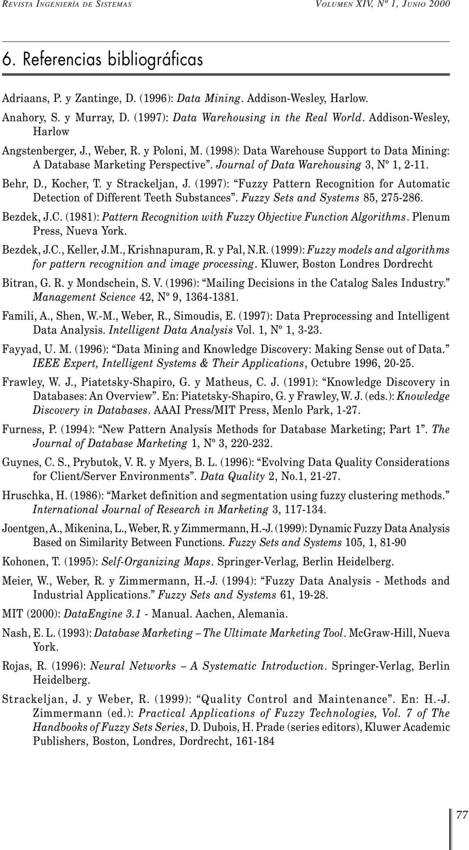 Journal of Data Warehousing 3, Nº 1, 2-11. Behr, D., Kocher, T. y Strackeljan, J. (1997): Fuzzy Pattern Recognition for Automatic Detection of Different Teeth Substances.