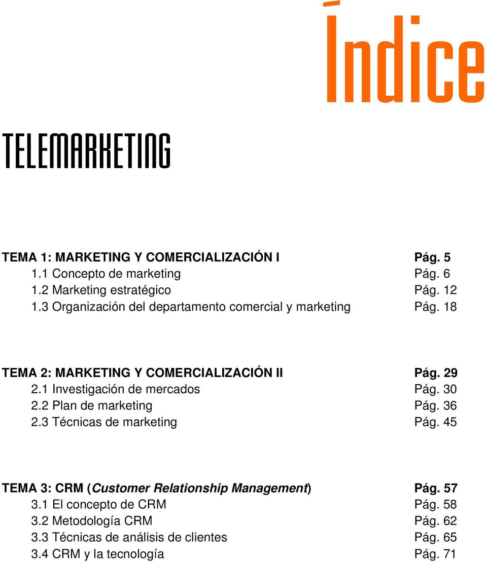 1 Investigación de mercados Pág. 30 2.2 Plan de marketing Pág. 36 2.3 Técnicas de marketing Pág.
