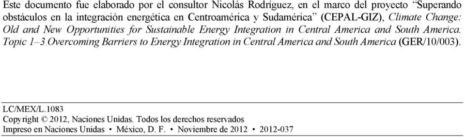 Central America and South America. Topic 1 3 Overcoming Barriers to Energy Integration in Central America and South America (GER/10/003).