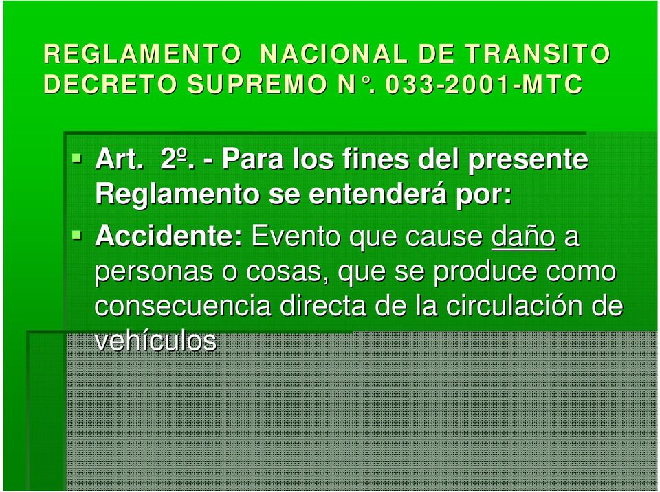 Accidente: Evento que cause daño a personas o cosas, que se
