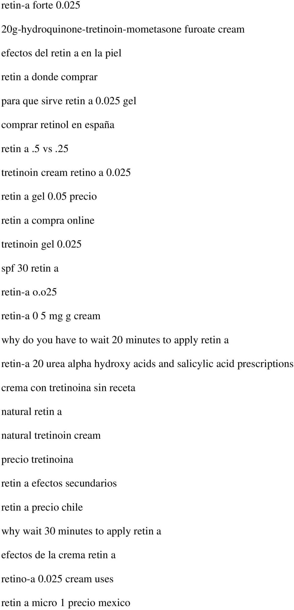 o25 retin-a 0 5 mg g cream why do you have to wait 20 minutes to apply retin a retin-a 20 urea alpha hydroxy acids and salicylic acid prescriptions crema con tretinoina sin receta