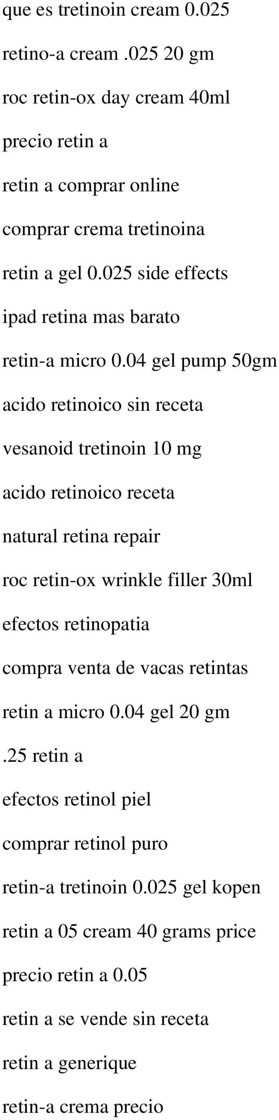 04 gel pump 50gm acido retinoico sin receta vesanoid tretinoin 10 mg acido retinoico receta natural retina repair roc retin-ox wrinkle filler 30ml efectos