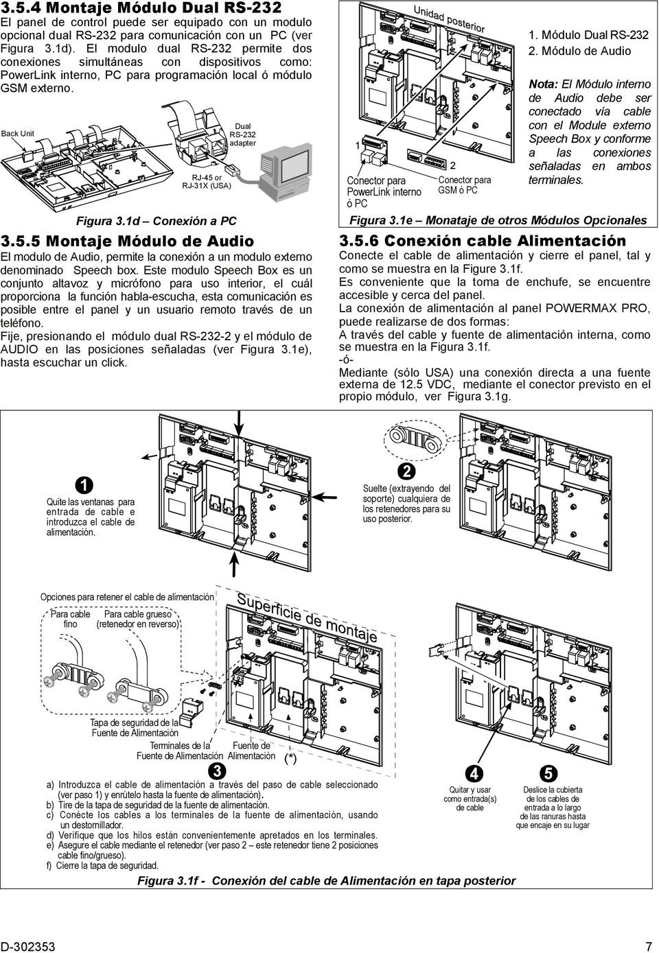 Back Unit RJ-45 or RJ-31X (USA) Dual RS-232 adapter Figura 3.1d Conexión a PC 3.5.5 Montaje Módulo de Audio El modulo de Audio, permite la conexión a un modulo externo denominado Speech box.