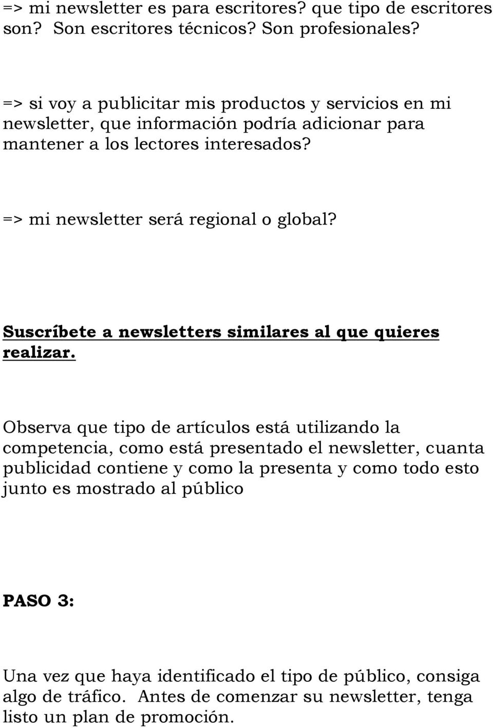 => mi newsletter será regional o global? Suscríbete a newsletters similares al que quieres realizar.