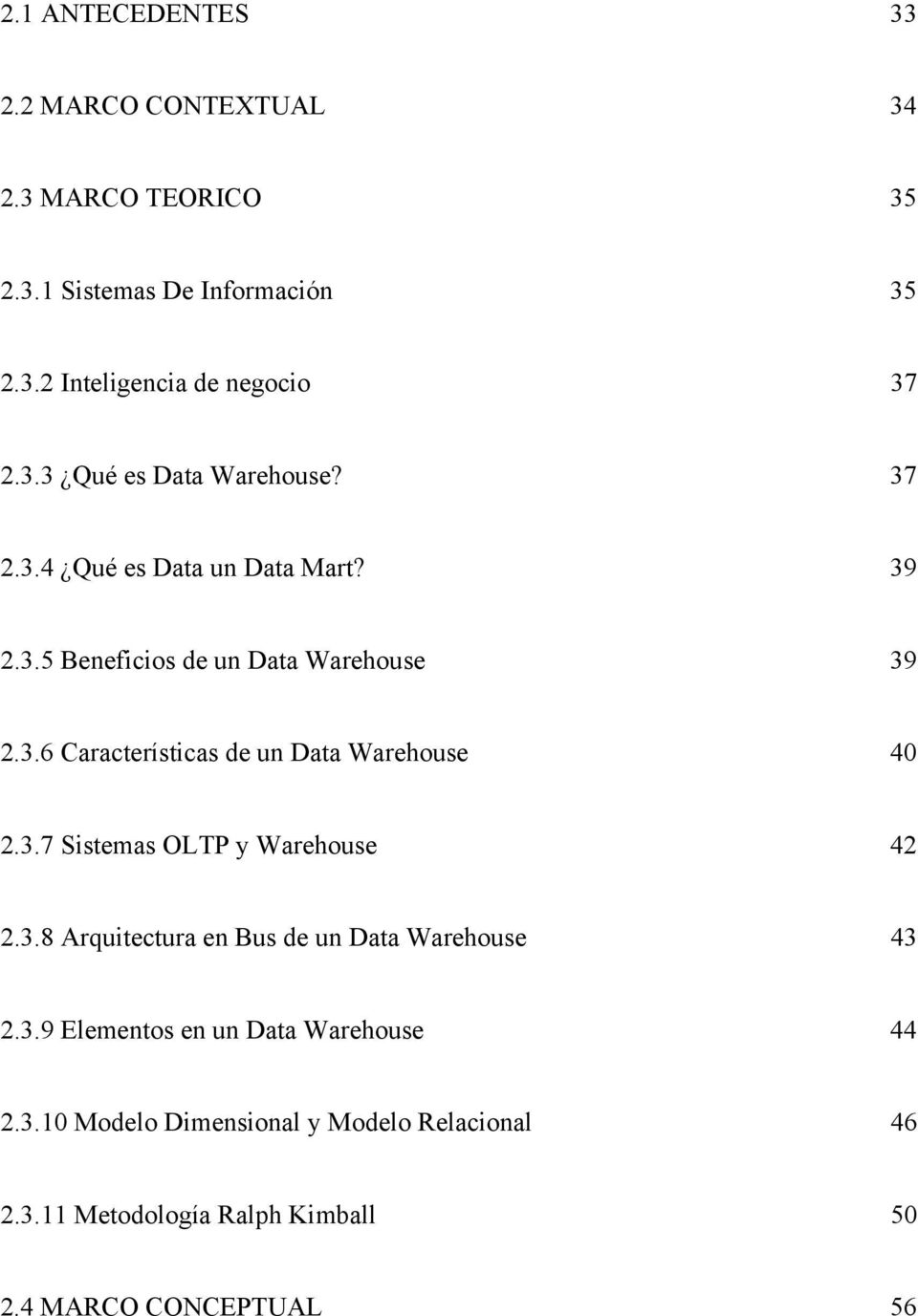 3.7 Sistemas OLTP y Warehouse 42 2.3.8 Arquitectura en Bus de un Data Warehouse 43 2.3.9 Elementos en un Data Warehouse 44 2.3.10 Modelo Dimensional y Modelo Relacional 46 2.