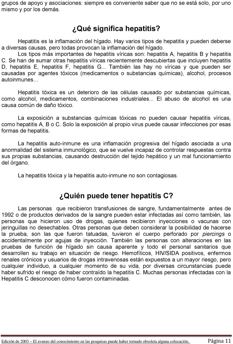 Los tipos más importantes de hepatitis víricas son: hepatitis A, hepatitis B y hepatitis C.