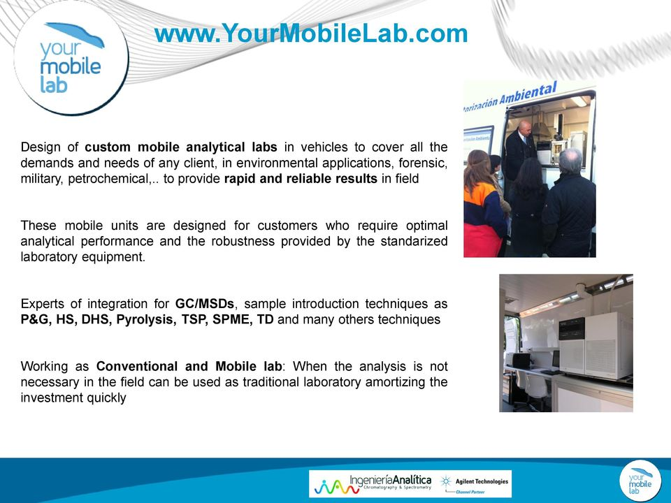 . to provide rapid and reliable results in field These mobile units are designed for customers who require optimal analytical performance and the robustness provided by the