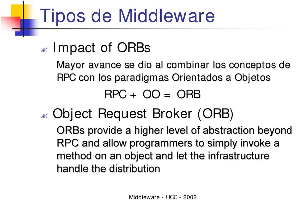 (ORB) ORBs provide a higher level of abstraction beyond RPC and allow programmers