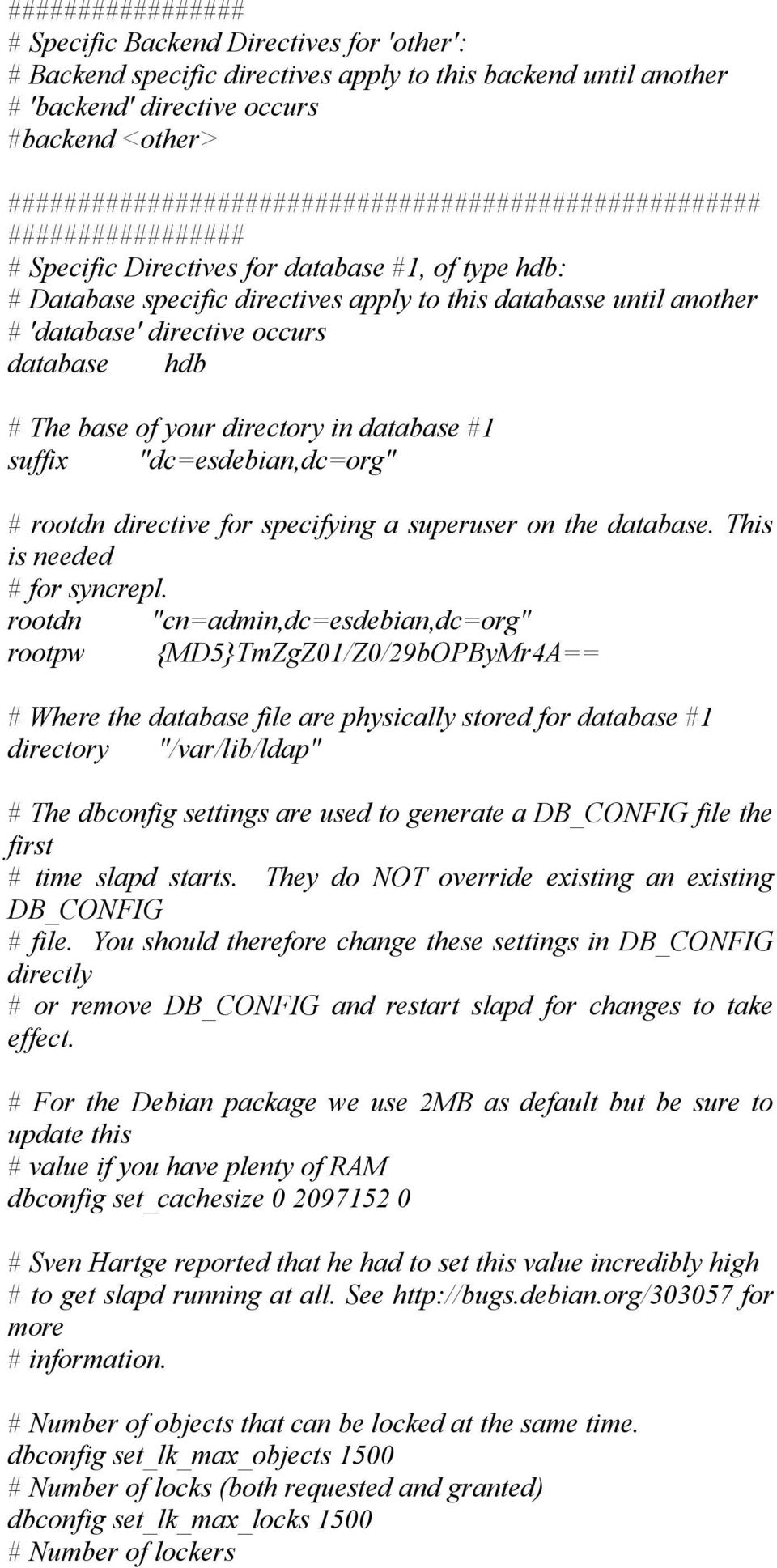 "'database' directive occurs database hdb # The base of your directory in database #1 suffix ""dc=esdebian,dc=org"" # rootdn directive for specifying a superuser on the database."