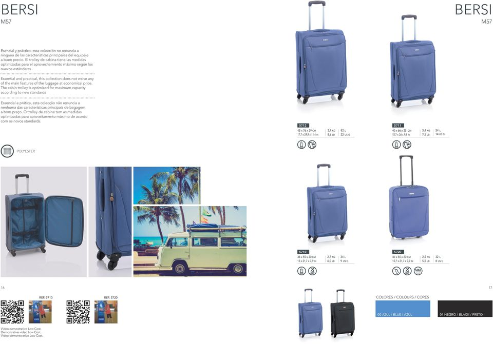 Essential and practical, this collection does not waive any of the main features of the luggage at economical price.