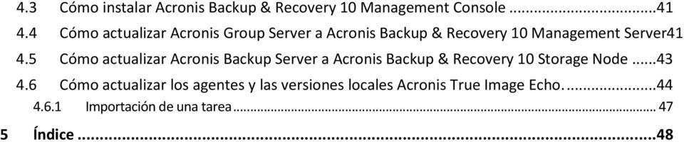 5 Cómo actualizar Acronis Backup Server a Acronis Backup & Recovery 10 Storage Node...43 4.