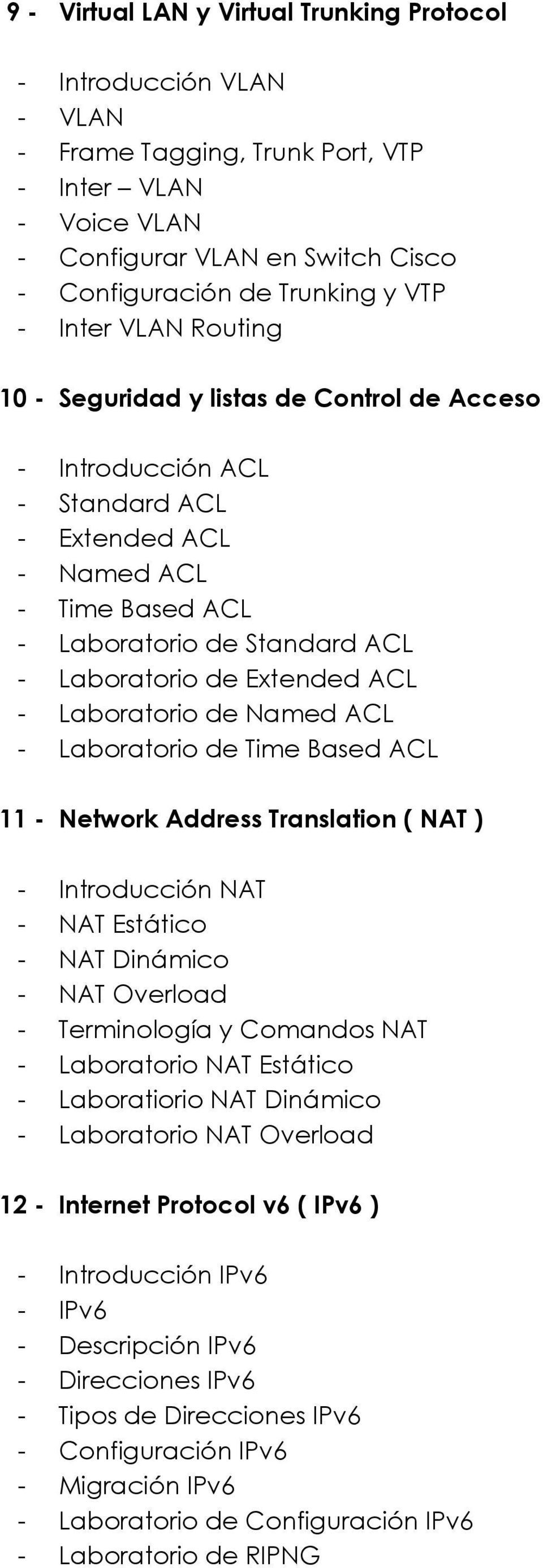 ACL - Laboratorio de Named ACL - Laboratorio de Time Based ACL 11 - Network Address Translation ( NAT ) - Introducción NAT - NAT Estático - NAT Dinámico - NAT Overload - Terminología y Comandos NAT -