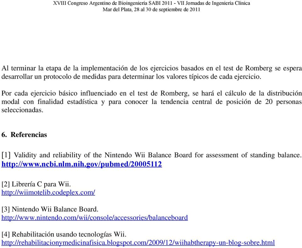 seleccionadas. 6. Referencias [1] Validity and reliability of the Nintendo Wii Balance Board for assessment of standing balance. http://www.ncbi.nlm.nih.gov/pubmed/20005112 [2] Librería C para Wii.