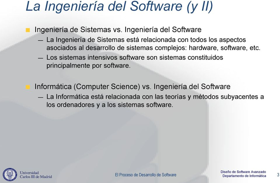 complejos: hardware, software, etc. Los sistemas intensivos software son sistemas constituidos principalmente por software.
