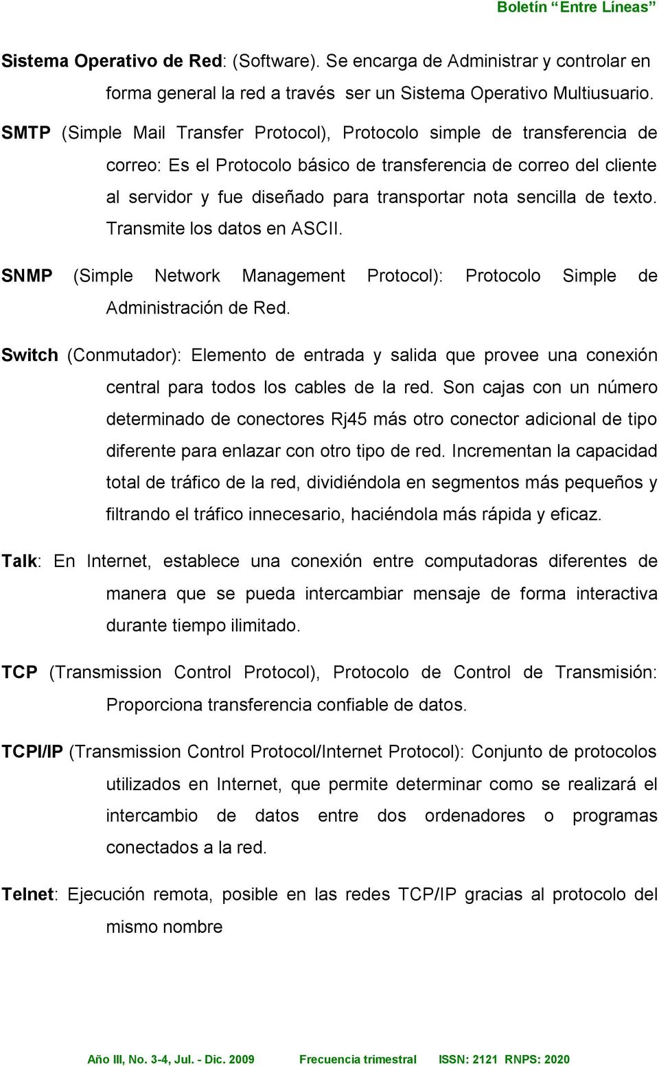sencilla de texto. Transmite los datos en ASCII. SNMP (Simple Network Management Protocol): Protocolo Simple de Administración de Red.