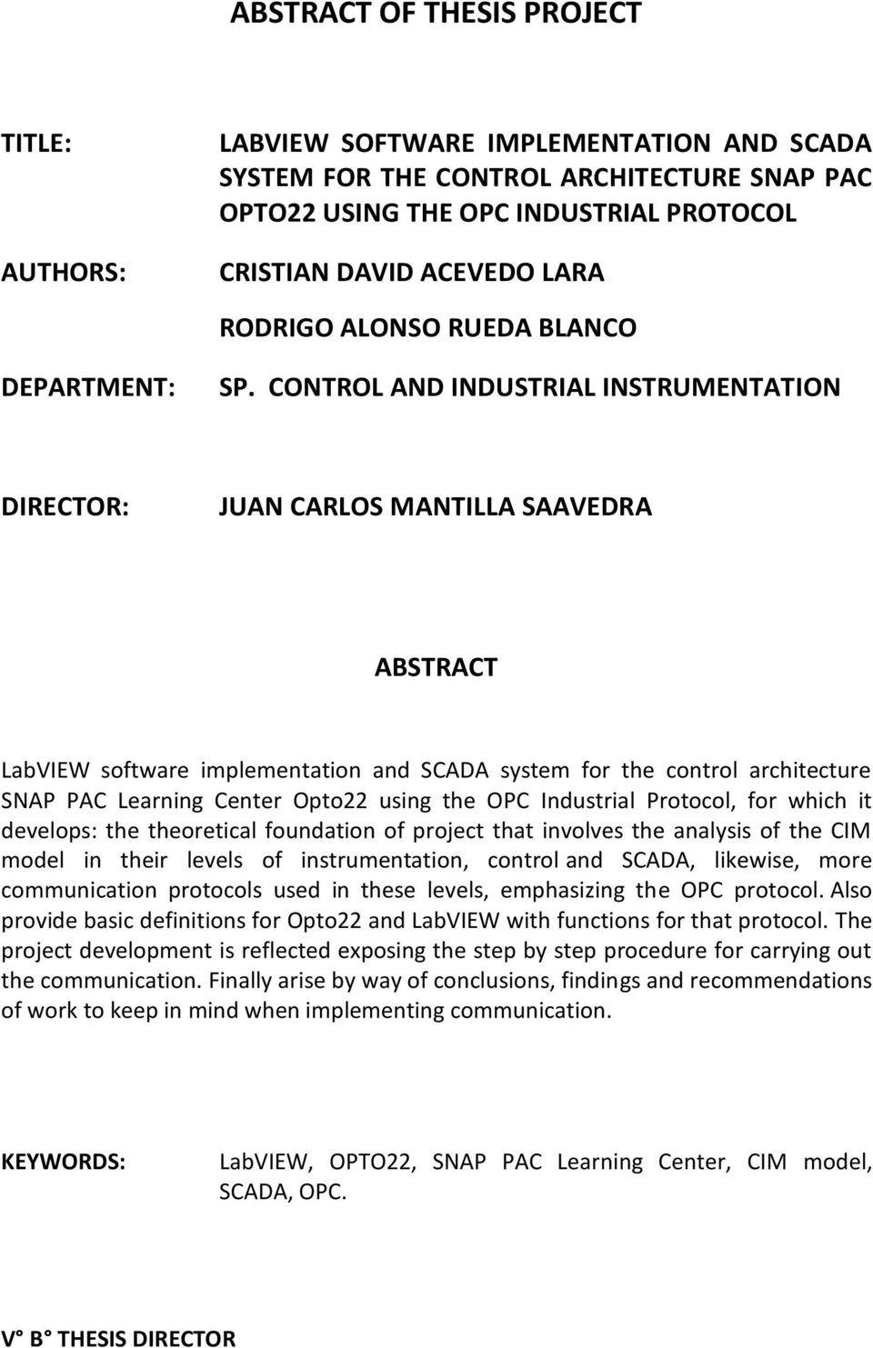 CONTROL AND INDUSTRIAL INSTRUMENTATION DIRECTOR: JUAN CARLOS MANTILLA SAAVEDRA ABSTRACT LabVIEW software implementation and SCADA system for the control architecture SNAP PAC Learning Center Opto22