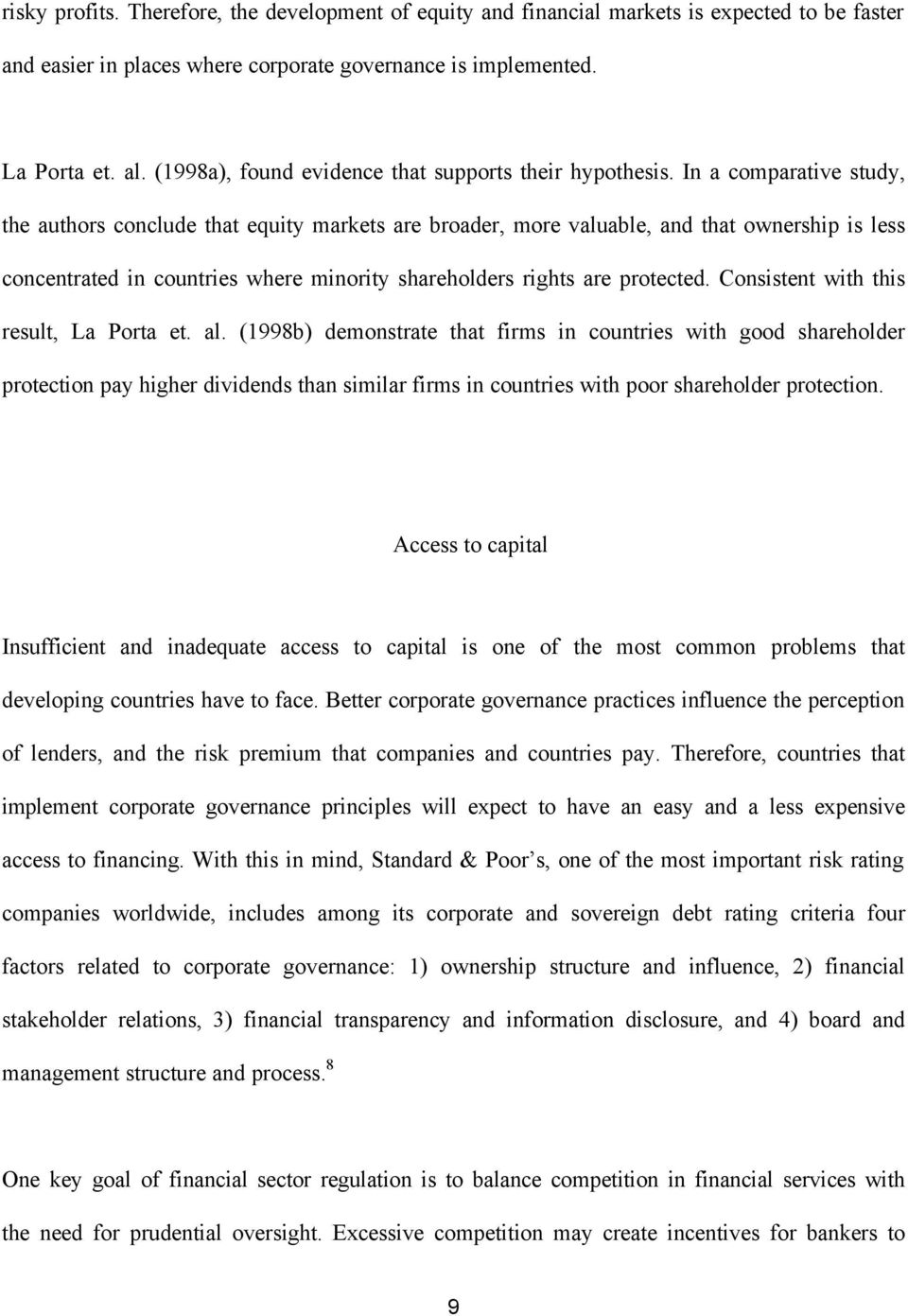 In a comparative study, the authors conclude that equity markets are broader, more valuable, and that ownership is less concentrated in countries where minority shareholders rights are protected.