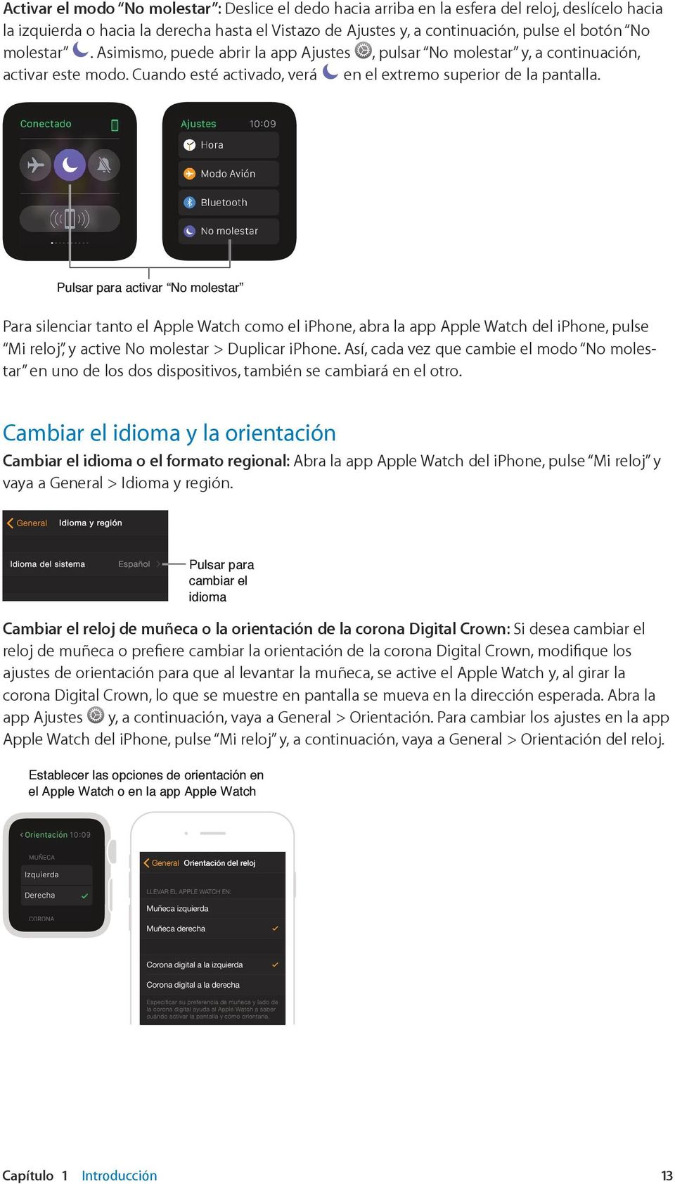 Pulsar para activar No molestar Para silenciar tanto el Apple Watch como el iphone, abra la app Apple Watch del iphone, pulse Mi reloj, y active No molestar > Duplicar iphone.
