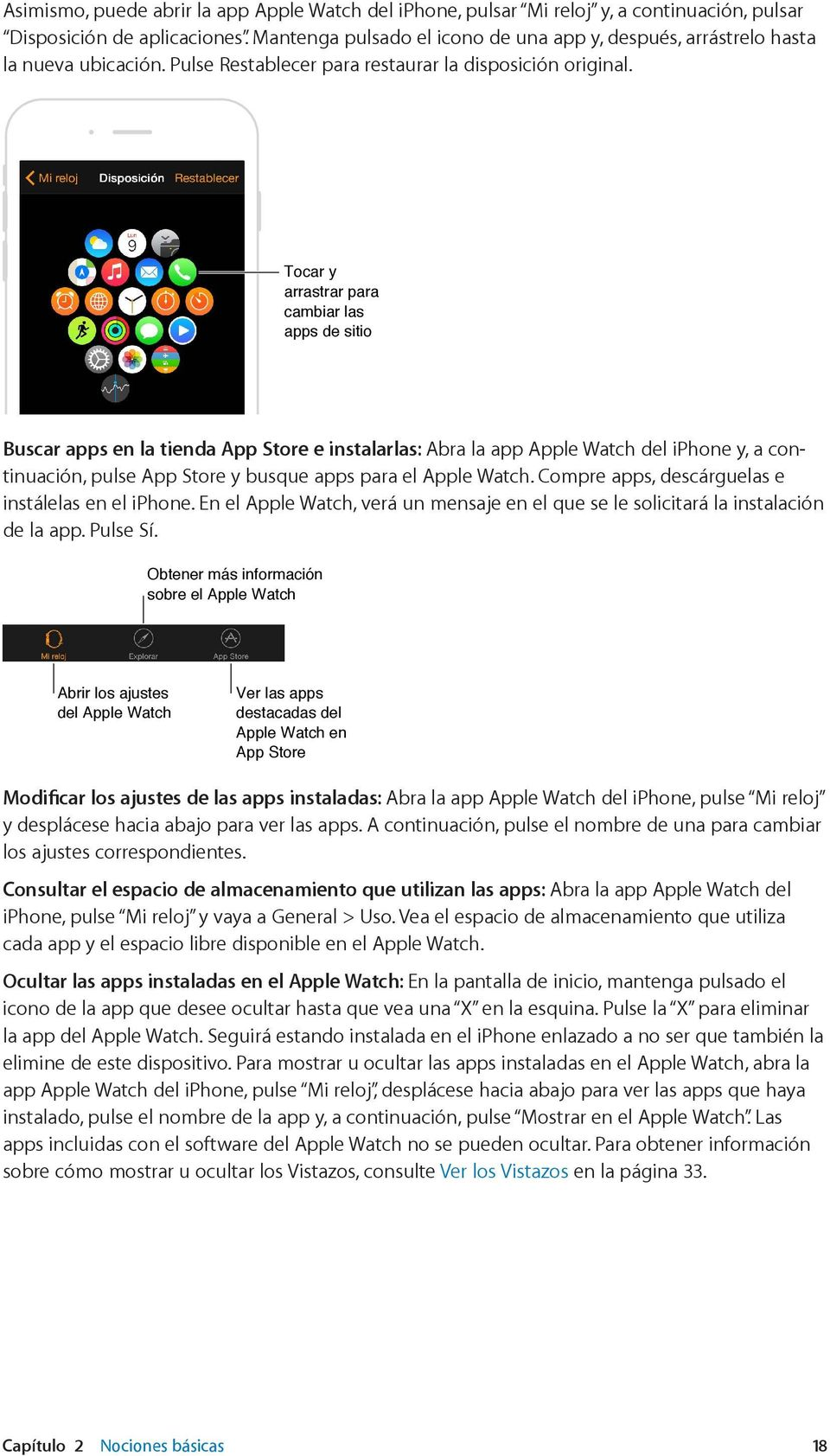 Tocar y arrastrar para cambiar las apps de sitio Buscar apps en la tienda App Store e instalarlas: Abra la app Apple Watch del iphone y, a continuación, pulse App Store y busque apps para el Apple