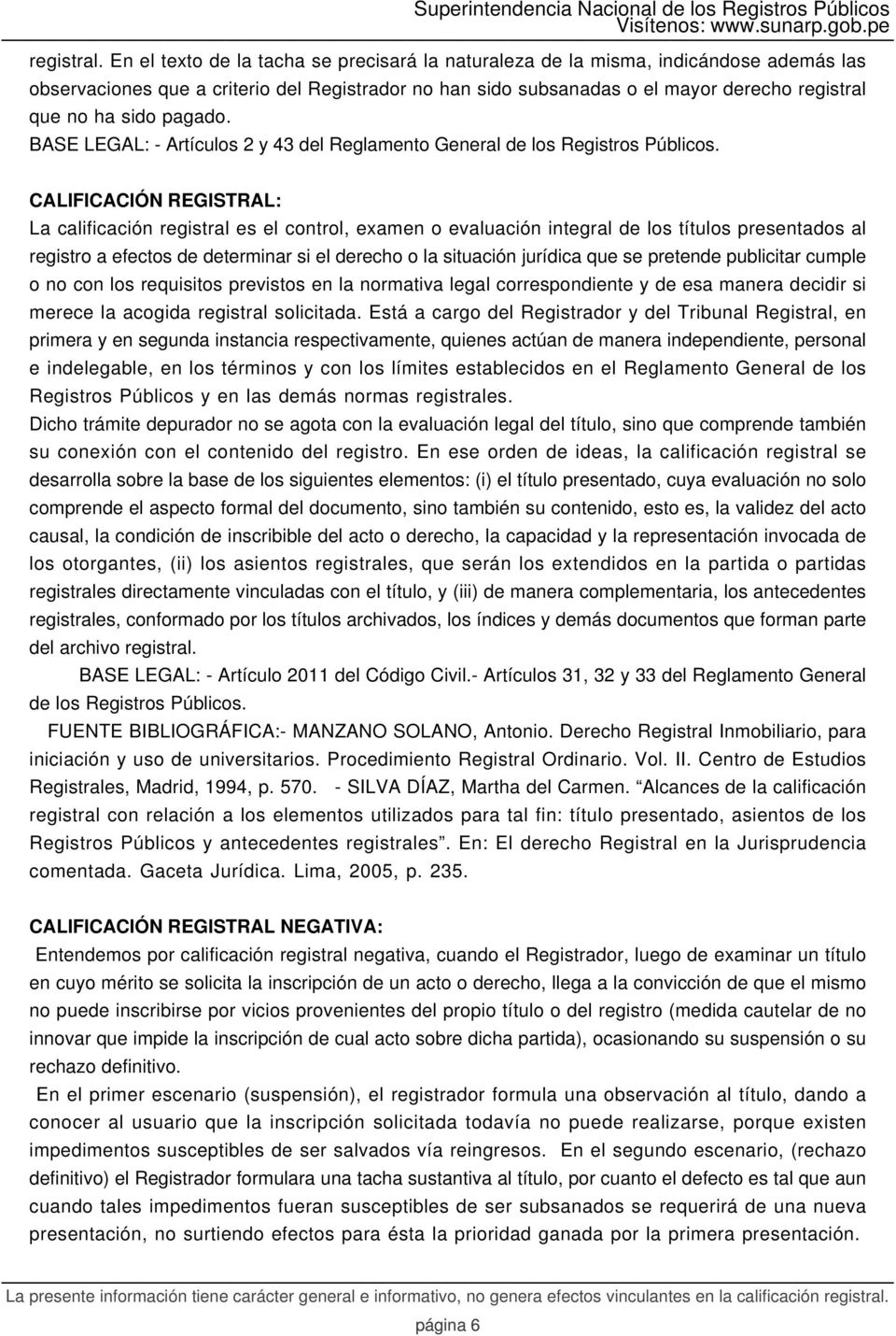 pagado. BASE LEGAL: - Artículos 2 y 43 del Reglamento General de los Registros Públicos.